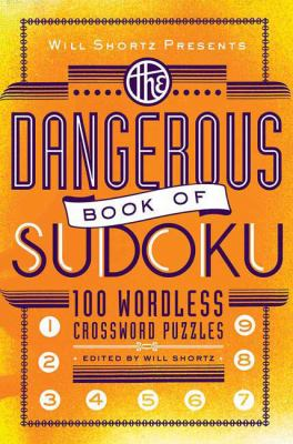 Will Shortz Presents the Dangerous Book of Sudoku: 100 Devilishly Difficult Puzzles 9780312541606