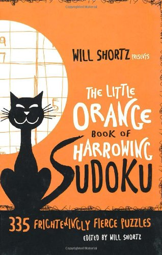 Will Shortz Presents the Little Orange Book of Harrowing Sudoku: 335 Frighteningly Fierce Puzzles 9780312605124