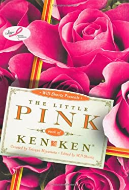Will Shortz Presents the Little Pink Book of Kenken: Easy to Hard Logic Puzzles That Make You Smarter 9780312654221
