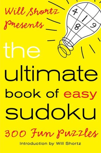 Will Shortz Presents the Ultimate Book of Easy Sudoku: 300 Fun Puzzles 9780312590376