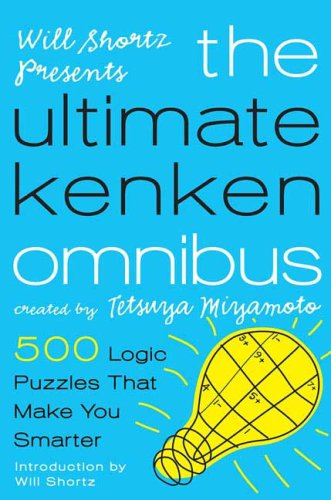 Will Shortz Presents the Ultimate Kenken Omnibus: 500 Easy to Hard Logic Puzzles That Make You Smarter 9780312596767