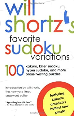 Will Shortz's Favorite Sudoku Variations: 100 Kakuro, Killer Sudoku, and More Brain-Twisting Puzzles 9780312360146