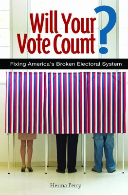Will Your Vote Count?: Fixing America's Broken Electoral System 9780313364327