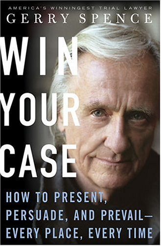 Win Your Case: How to Present, Persuade, and Prevail--Every Place, Every Time 9780312338817