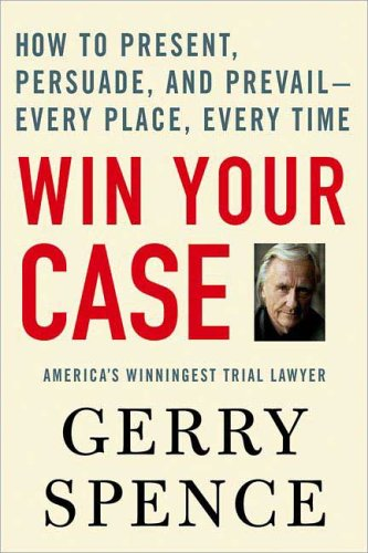 Win Your Case: How to Present, Persuade, and Prevail---Every Place, Every Time 9780312360672