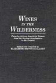 Wines in the Wilderness: Plays by African American Women from the Harlem Renaissance to the Present 9780313265099