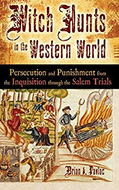 Witch Hunts in the Western World: Persecution and Punishment from the Inquisition Through the Salem Trials 9780313348730