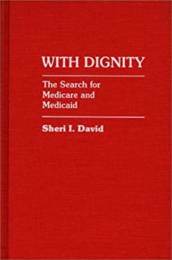 With Dignity: The Search for Medicare and Medicaid 9780313247200