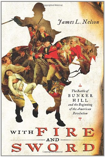With Fire and Sword: The Battle of Bunker Hill and the Beginning of the American Revolution 9780312576448