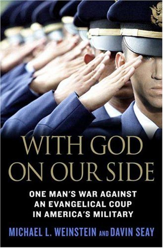 With God on Our Side: One Man's War Against an Evangelical Coup in America's Military 9780312361433