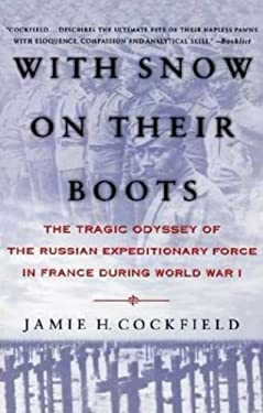 With Snow on Their Boots: The Tragic Odyssey of the Russian Expeditionary Force in France During World War I 9780312173562