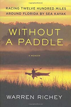Without a Paddle: Racing Twelve Hundred Miles Around Florida by Sea Kayak 9780312630768