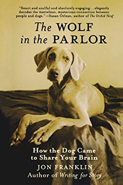 The Wolf in the Parlor: How the Dog Came to Share Your Brain 9780312662646