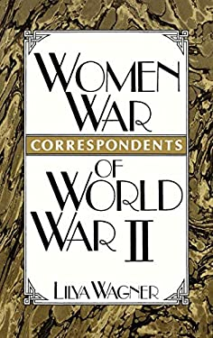 Women War Correspondents of World War II 9780313262876
