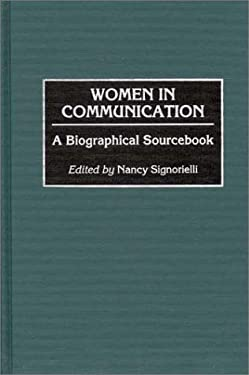 Women in Communication: A Biographical Sourcebook 9780313291647
