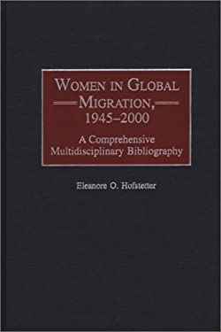 Women in Global Migration, 1945-2000: A Comprehensive Multidisciplinary Bibliography 9780313318108