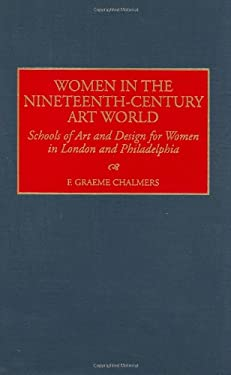Women in the Nineteenth-Century Art World: Schools of Art and Design for Women in London and Philadelphia 9780313306044