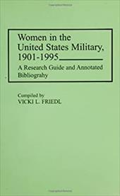 Women in the United States Military, 1901-1995: A Research Guide and Annotated Bibliography 966037