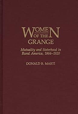 Women of the Grange: Mutuality and Sisterhood in Rural America, 1866-1920 9780313257230