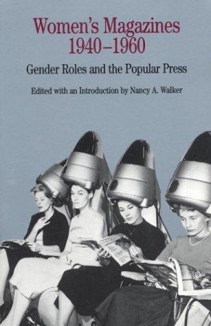 Women's Magazines, 1940-1960: Gender Roles and the Popular Press - Walker / Walker, Nancy A.