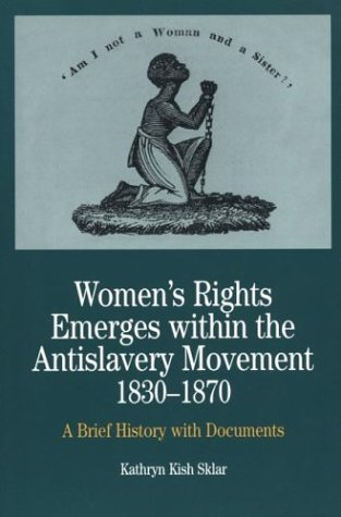 Women's Rights Emerges Within the Anti-Slavery Movement, 1830-1870: A Short History with Documents 9780312101442