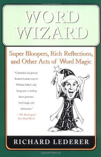 Word Wizard: Super Bloopers, Rich Reflections, and Other Acts of Word Magic 9780312351717