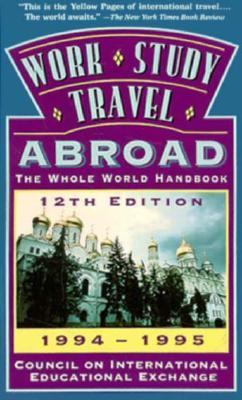 Work, Study, Travel Abroad 1994-1995: The Whole World Handbook 9780312105785