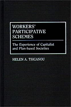Workers' Participative Schemes: The Experience of Capitalist and Plan-Based Societies 9780313264795