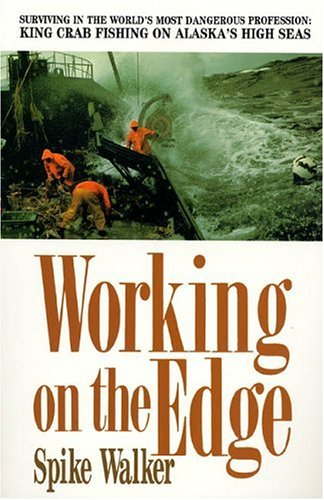 Working on the Edge: Surviving in the World's Most Dangerous Profession: King Crab Fishing on Alaska's Highseas 9780312089245