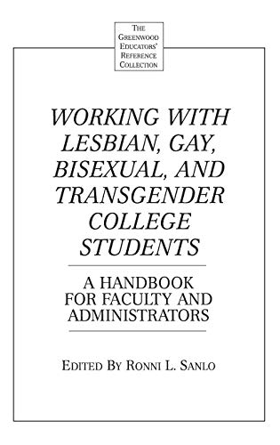 Working with Lesbian, Gay, Bisexual, and Transgender College Students: A Handbook for Faculty and Administrators 9780313302275