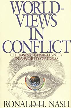Worldviews in Conflict: Choosing Christianity in the World of Ideas 9780310577713
