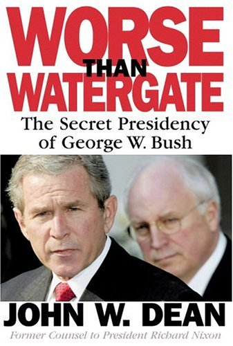 Worse Than Watergate: The Secret Presidency of George W. Bush 9780316000239