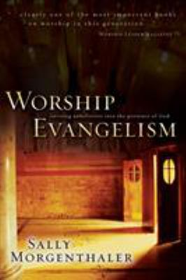 Worship Evangelism: Inviting Unbelievers Into the Presence of God 9780310226499