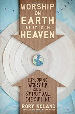 Worship on Earth as It Is in Heaven: Exploring Worship as a Spiritual Discipline 9780310331285