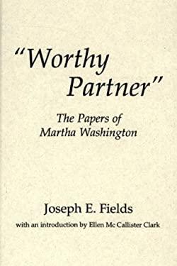 Worthy Partner: The Papers of Martha Washington 9780313280245