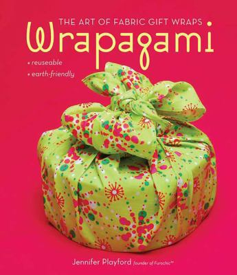 Wrapagami: The Art of Fabric Gift Wraps 9780312566678