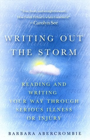 Writing Out the Storm: Reading and Writing Your Way Through Serious Illness or Injury 9780312285456