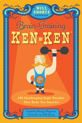 Will Shortz Presents Brain-Training Kenken: 100 Challenging Logic Puzzles That Make You Smarter 9780312640255