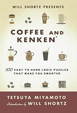 Will Shortz Presents Coffee and Kenken: 100 Easy to Hard Logic Puzzles That Make You Smarter 9780312640262