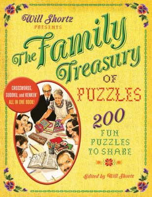 Will Shortz Presents the Family Treasury of Puzzles: 300 Fun Puzzles to Share 9780312640316