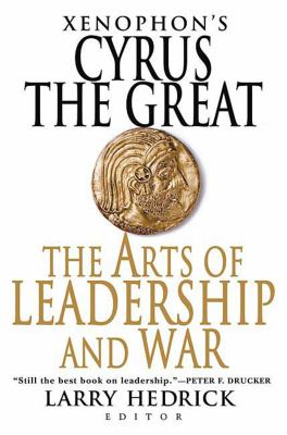 Xenophon's Cyrus the Great: The Arts of Leadership and War 9780312364694