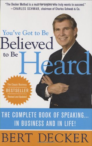 You've Got to Be Believed to Be Heard: The Complete Book of Speaking . . . in Business and in Life! 9780312374693