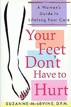 Your Feet Don't Have to Hurt: A Woman's Guide to Lifelong Foot Care 9780312262761