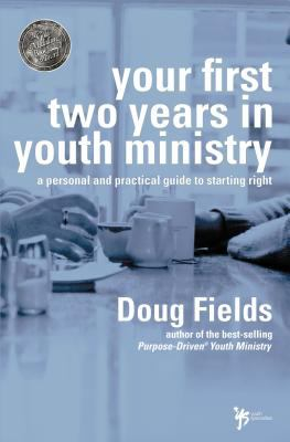 Your First Two Years in Youth Ministry: A Personal and Practical Guide to Starting Right 9780310240457