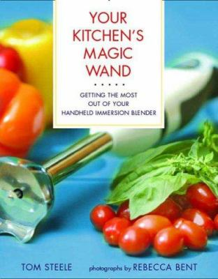 Your Kitchen's Magic Wand: Getting the Most Out of Your Handheld Immersion Blender 9780312355418