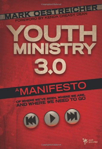 Youth Ministry 3.0: A Manifesto of Where We've Been, Where We Are, and Where We Need to Go 9780310668664