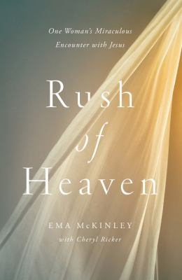 Rush of Heaven: One Womans Miraculous Encounter with Jesus