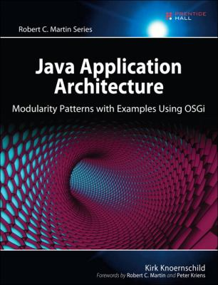 Java Application Architecture: Modularity Patterns with Examples Using Osgi 9780321247131