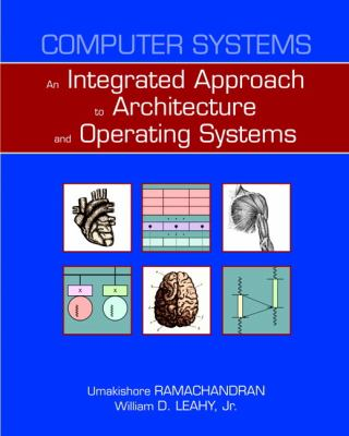 Computer Systems: An Integrated Approach to Architecture and Operating Systems 9780321486134