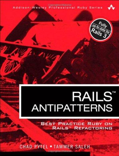 Rails AntiPatterns: Best Practice Ruby on Rails Refactoring 9780321604811